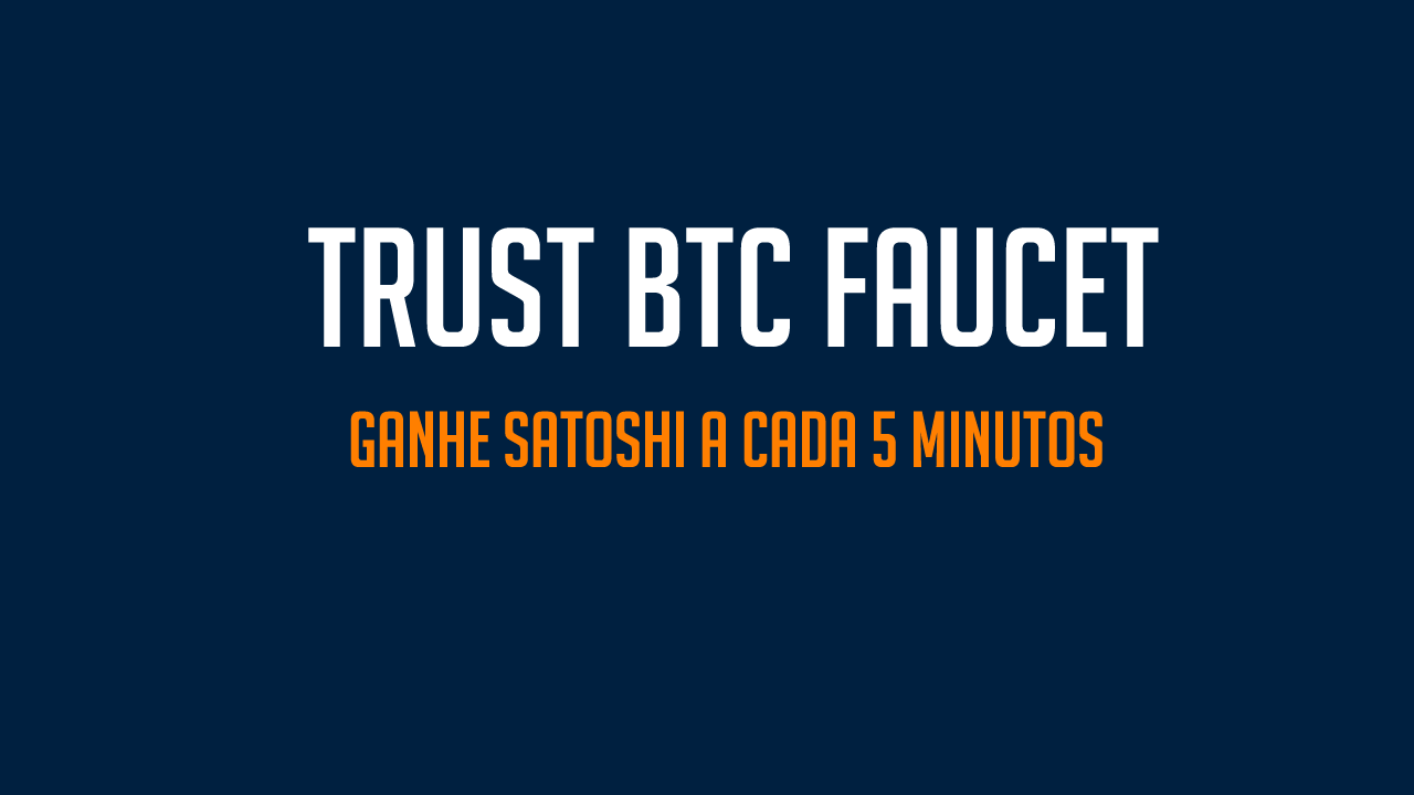Trust btc faucet ganhe até 888 satoshi a cada 5 minutos