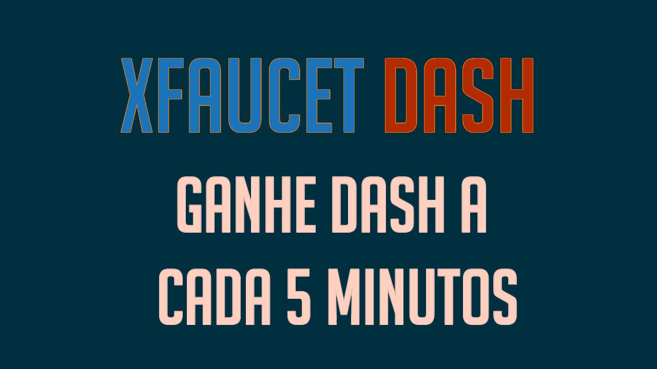 XFaucet Dash ganhe Dash a cada 5 minutos
