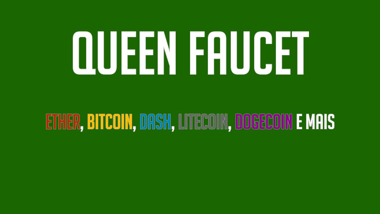 Queen Faucet Ether Bitcoin Dash e LiteCoin Grátis
