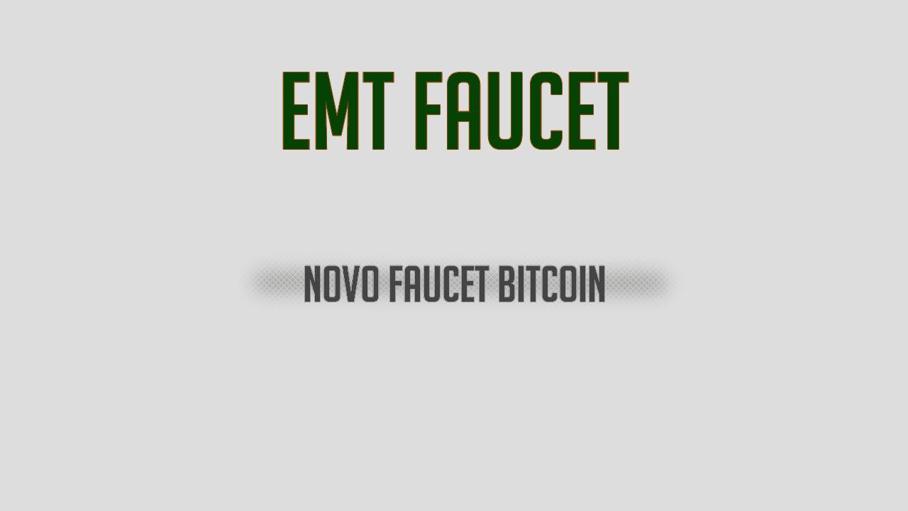 EMT FAUCET Ganhe Bitcoin de várias maneiras