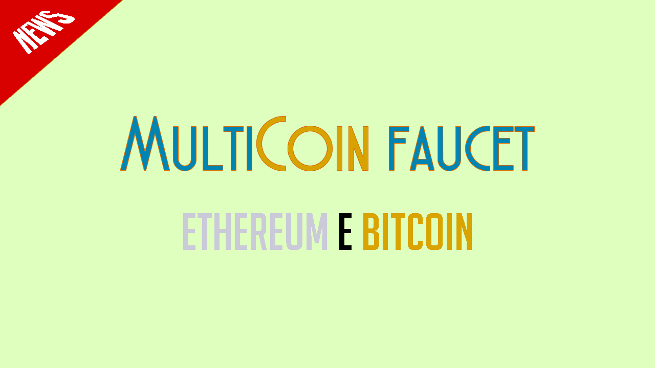 MultiCoin Faucet Ethereum e Bitcoin grátis