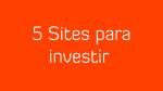 5 Sites PTC Seguro para investir em 2019