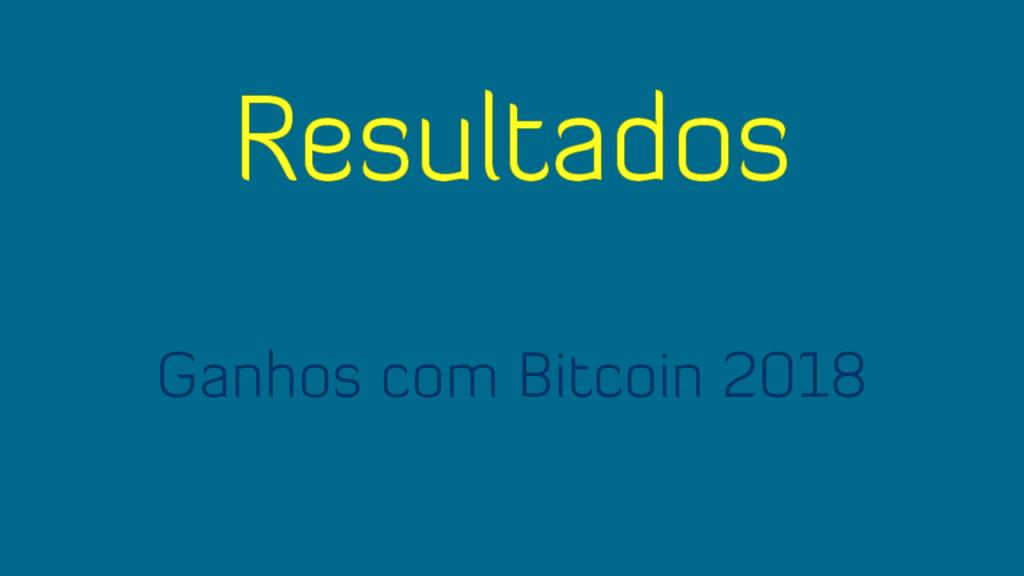 Relatório de ganhos com Bitcoin em 2018