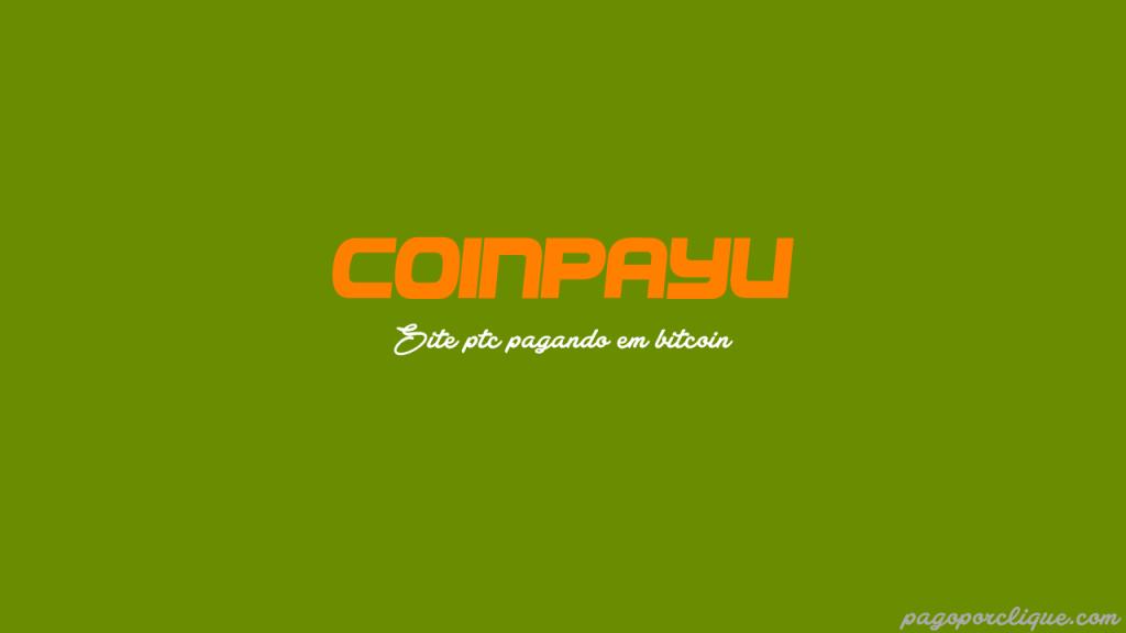 Coinpayu é um ptc confiável para ganhar  bitcoin 1