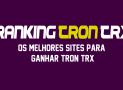 5 melhores faucet para ganhar Tron TRX