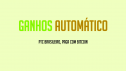 Ganhos Automáticos PTC Brasileiro Pagando